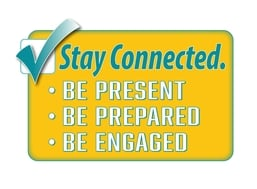 Stay connected - Be present, be prepared, be engaged.