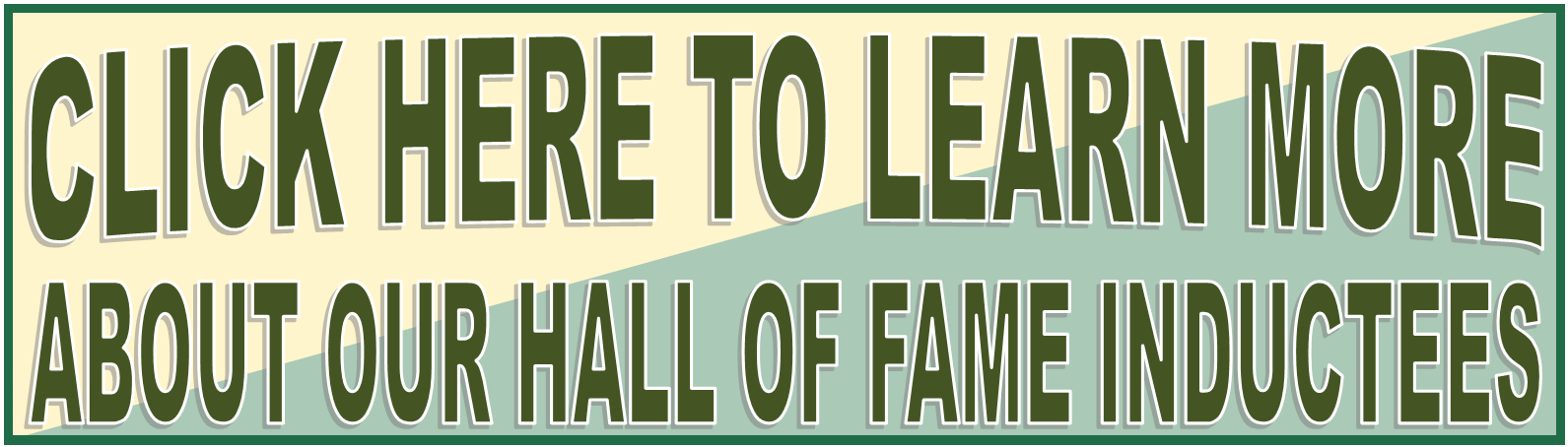 Click to learn about our Hall of Fame inductees