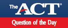 ACT - Question of the Day
